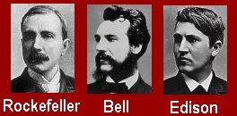 L-R: John D. Rockefeller, Alexander Graham Bell, Thomas Edison.