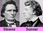 """Radical"" Republicans: Rep. Thaddeus Stevens and Sen. Charles Sumner."